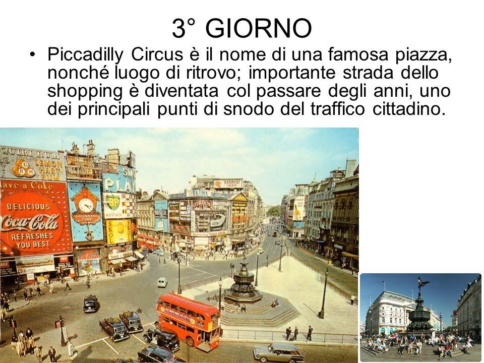 3° GIORNO Piccadilly Circus è il nome di una famosa piazza, nonché luogo di ritrovo; importante strada dello shopping è diventata col passare degli an