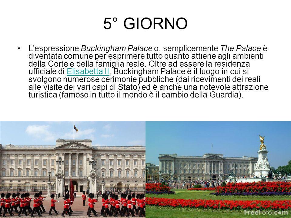 5° GIORNO L'espressione Buckingham Palace o, semplicemente The Palace è diventata comune per esprimere tutto quanto attiene agli ambienti della Corte