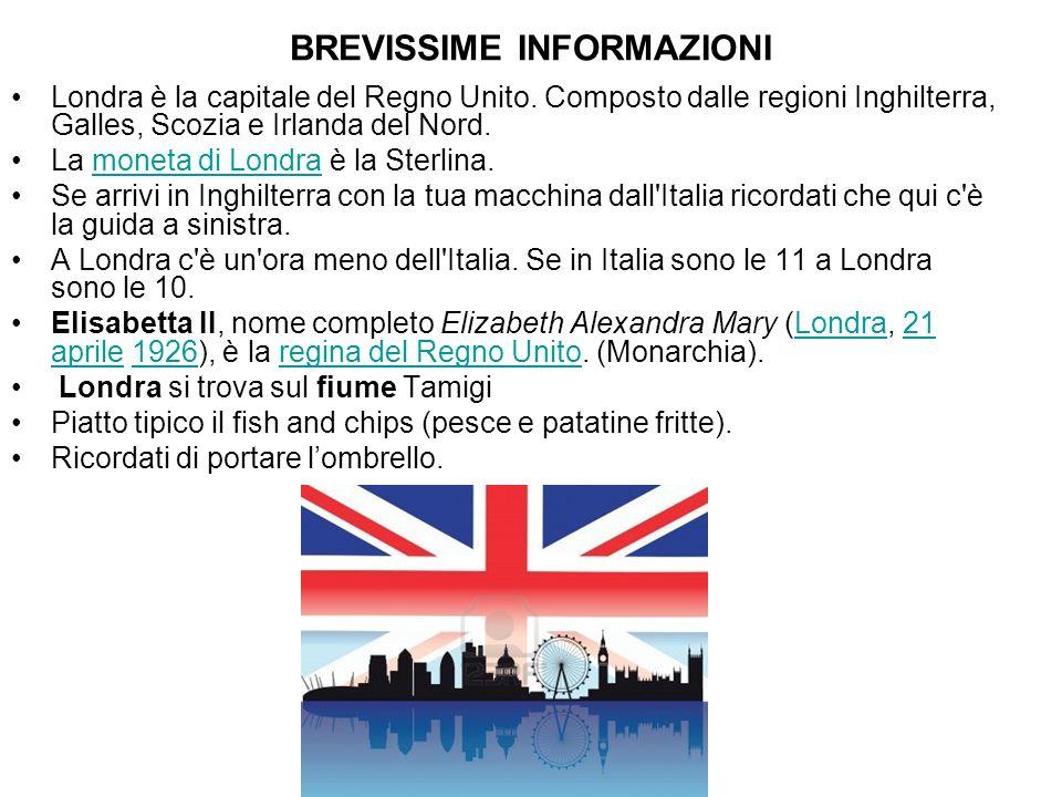 BREVISSIME INFORMAZIONI Londra è la capitale del Regno Unito. Composto dalle regioni Inghilterra, Galles, Scozia e Irlanda del Nord. La moneta di Lond