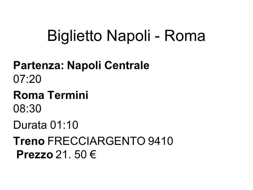Biglietto Napoli - Roma Partenza: Napoli Centrale 07:20 Roma Termini 08:30 Durata 01:10 Treno FRECCIARGENTO 9410 Prezzo 21. 50