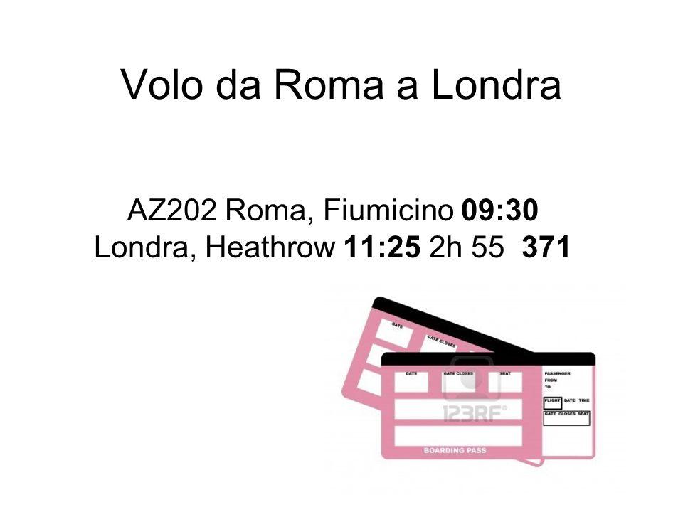 Volo da Roma a Londra AZ202 Roma, Fiumicino 09:30 Londra, Heathrow 11:25 2h 55 371
