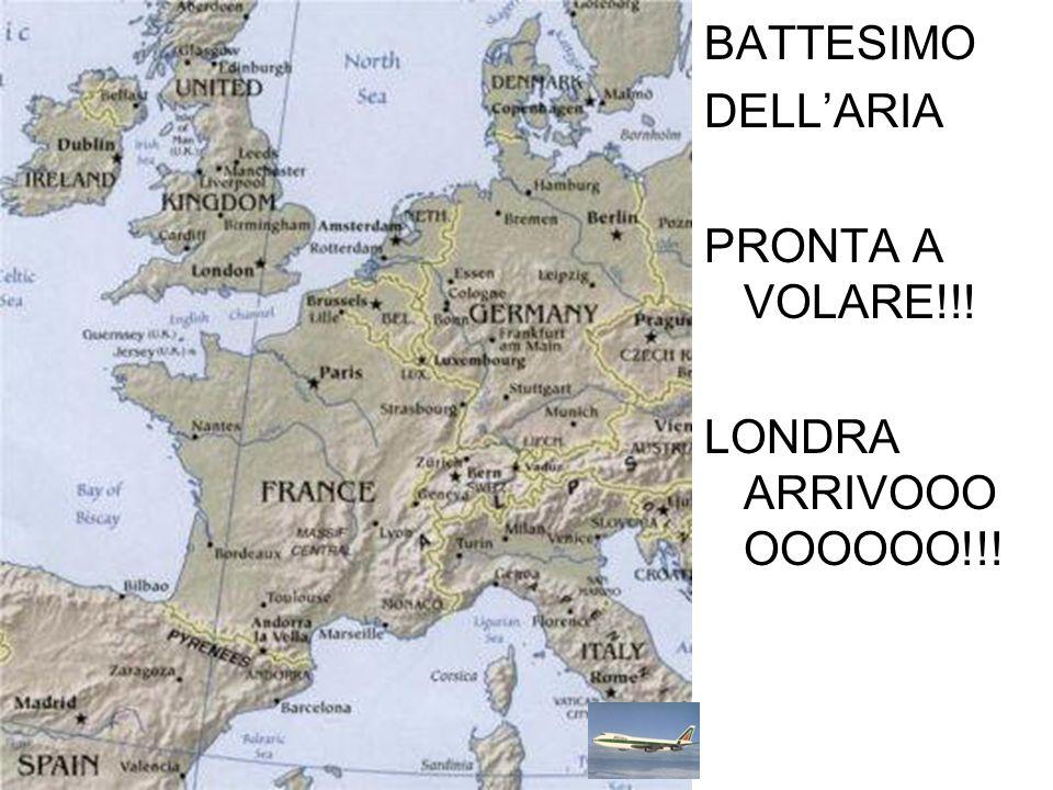 BATTESIMO DELLARIA PRONTA A VOLARE!!! LONDRA ARRIVOOO OOOOOO!!!