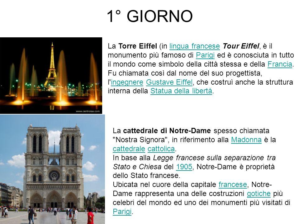 1° GIORNO La Torre Eiffel (in lingua francese Tour Eiffel, è il monumento più famoso di Parigi ed è conosciuta in tutto il mondo come simbolo della ci