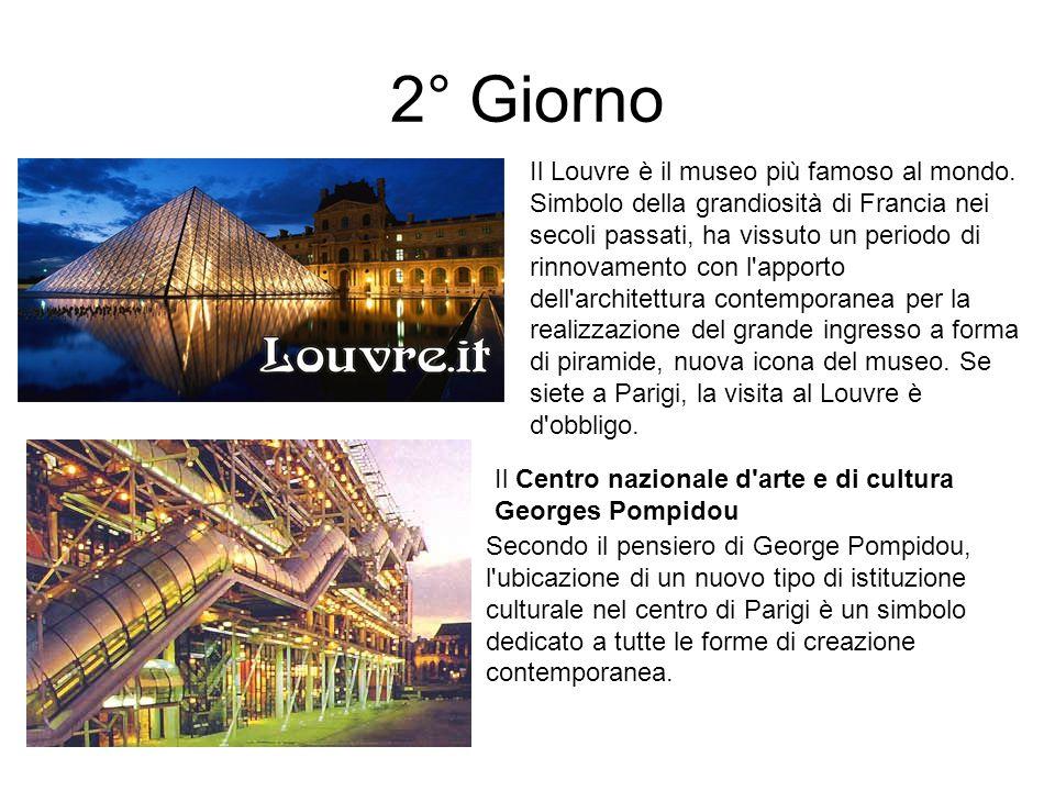 2° Giorno Il Louvre è il museo più famoso al mondo. Simbolo della grandiosità di Francia nei secoli passati, ha vissuto un periodo di rinnovamento con