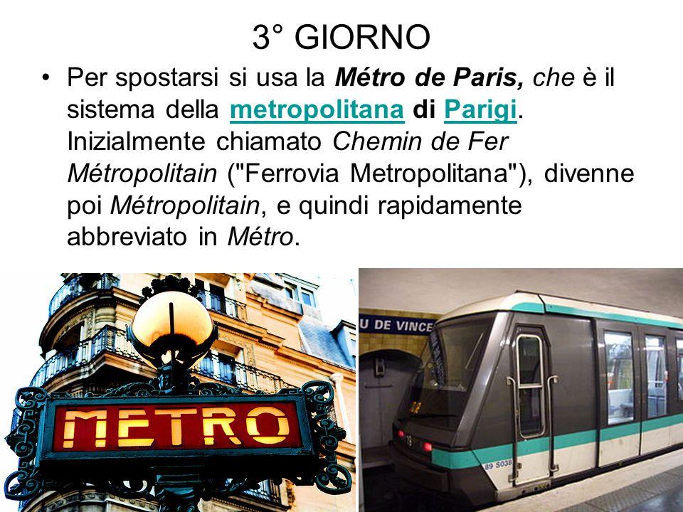 3° GIORNO Per spostarsi si usa la Métro de Paris, che è il sistema della metropolitana di Parigi. Inizialmente chiamato Chemin de Fer Métropolitain (