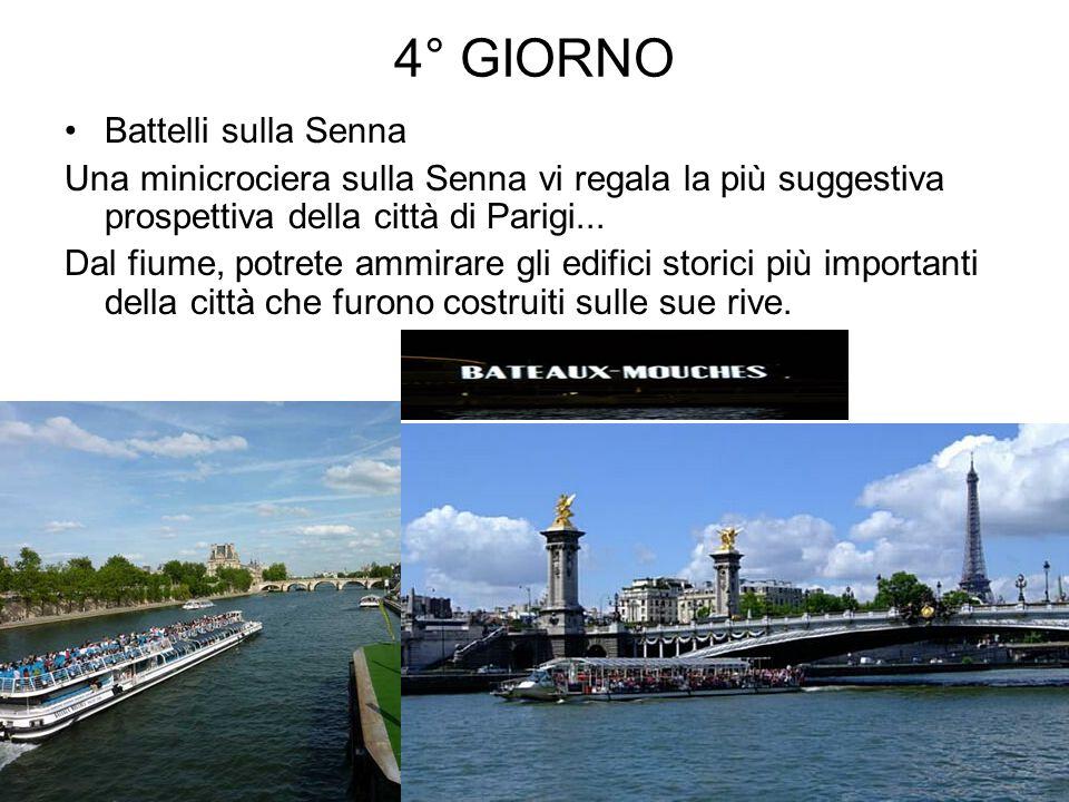 4° GIORNO Battelli sulla Senna Una minicrociera sulla Senna vi regala la più suggestiva prospettiva della città di Parigi... Dal fiume, potrete ammira