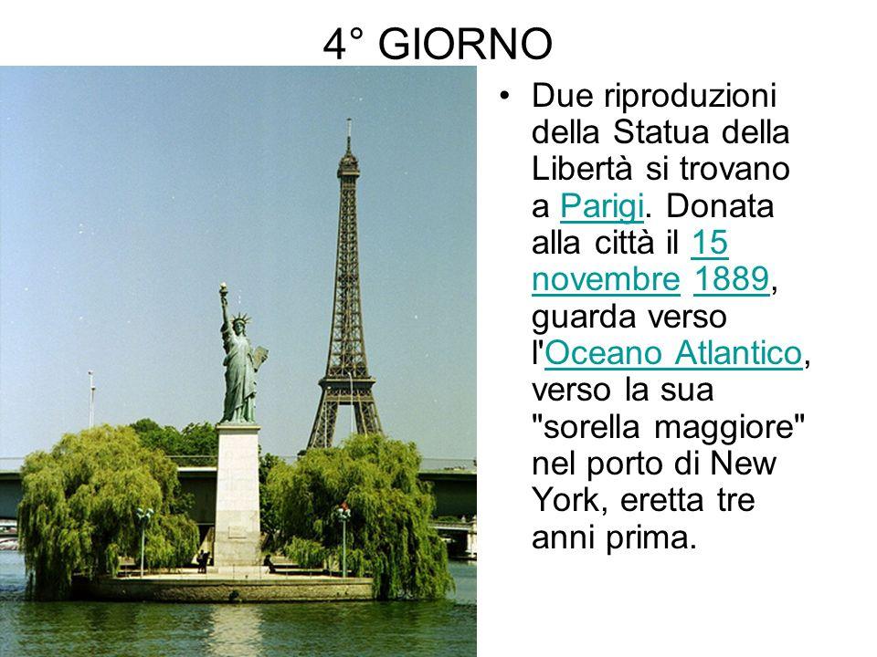 4° GIORNO Due riproduzioni della Statua della Libertà si trovano a Parigi. Donata alla città il 15 novembre 1889, guarda verso l'Oceano Atlantico, ver