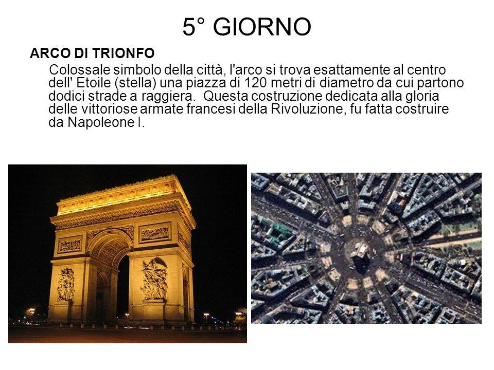 5° GIORNO ARCO DI TRIONFO Colossale simbolo della città, l'arco si trova esattamente al centro dell' Etoile (stella) una piazza di 120 metri di diamet