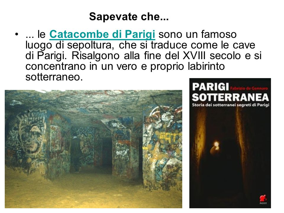 ... le Catacombe di Parigi sono un famoso luogo di sepoltura, che si traduce come le cave di Parigi. Risalgono alla fine del XVIII secolo e si concent