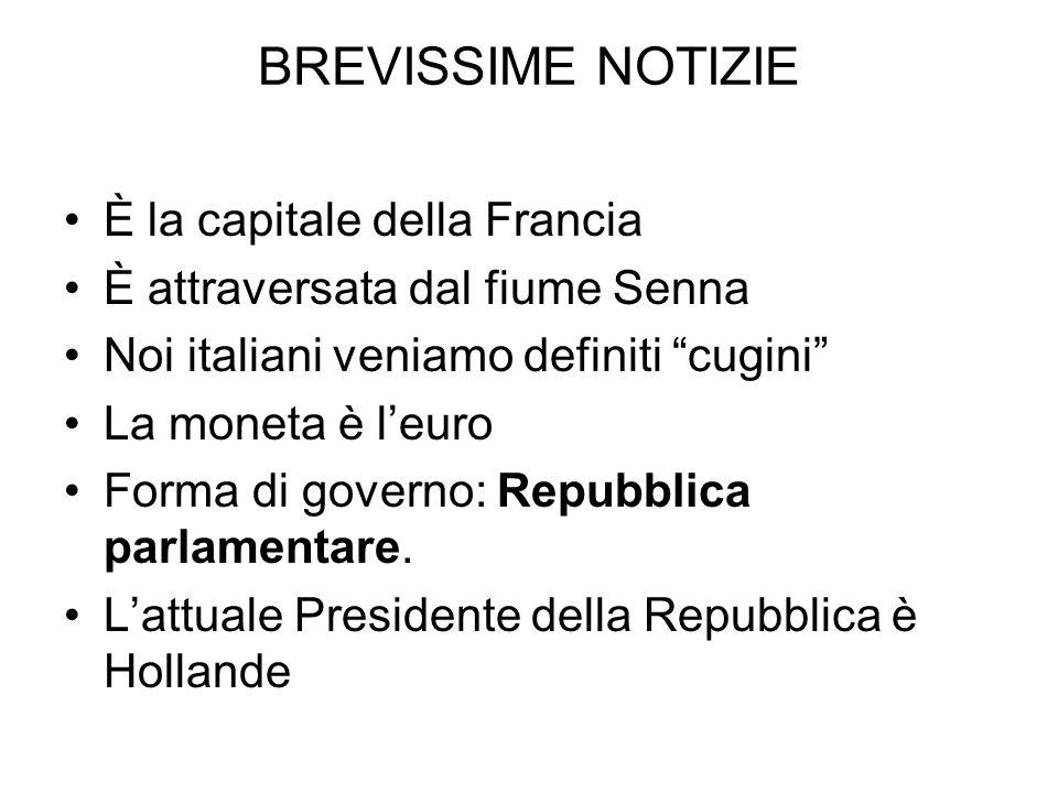 BREVISSIME NOTIZIE È la capitale della Francia È attraversata dal fiume Senna Noi italiani veniamo definiti cugini La moneta è leuro Forma di governo: