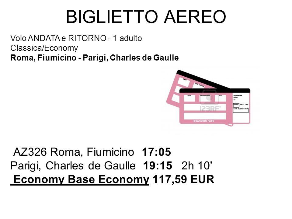 BIGLIETTO AEREO AZ326 Roma, Fiumicino 17:05 Parigi, Charles de Gaulle 19:15 2h 10' Economy Base Economy 117,59 EUR Volo ANDATA e RITORNO - 1 adulto Cl