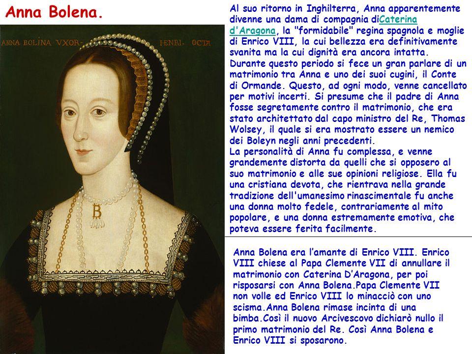Anna Bolena. Al suo ritorno in Inghilterra, Anna apparentemente divenne una dama di compagnia diCaterina d'Aragona, la
