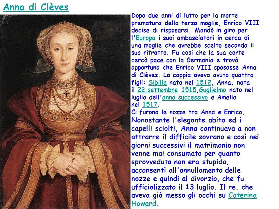 Anna di Clèves Dopo due anni di lutto per la morte prematura della terza moglie, Enrico VIII decise di risposarsi. Mandò in giro per l'Europa i suoi a