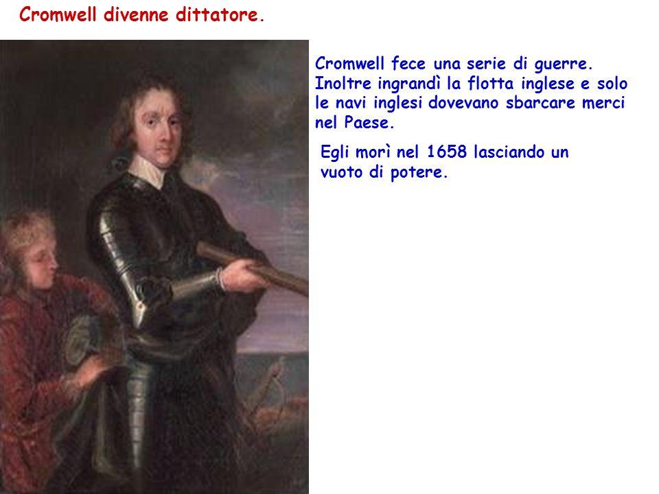 Cromwell divenne dittatore.Cromwell fece una serie di guerre.