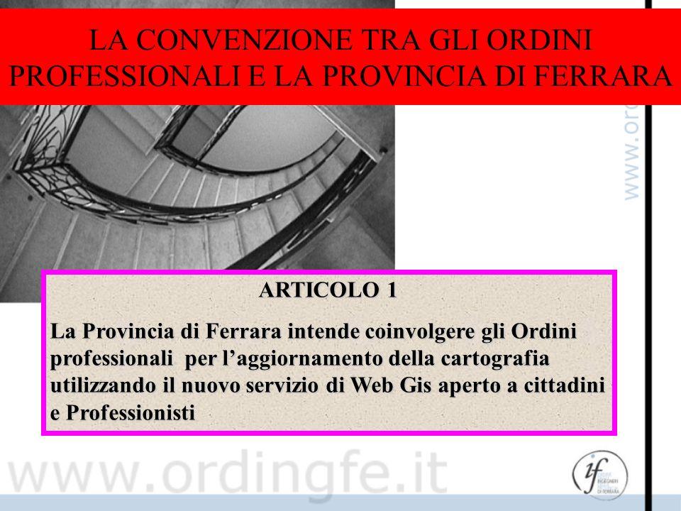 LA CONVENZIONE TRA GLI ORDINI PROFESSIONALI E LA PROVINCIA DI FERRARA ARTICOLO 1 La Provincia di Ferrara intende coinvolgere gli Ordini professionali
