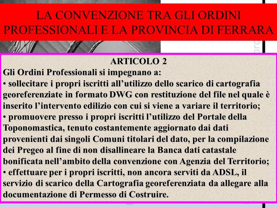 LA CONVENZIONE TRA GLI ORDINI PROFESSIONALI E LA PROVINCIA DI FERRARA ARTICOLO 2 Gli Ordini Professionali si impegnano a: sollecitare i propri iscritt