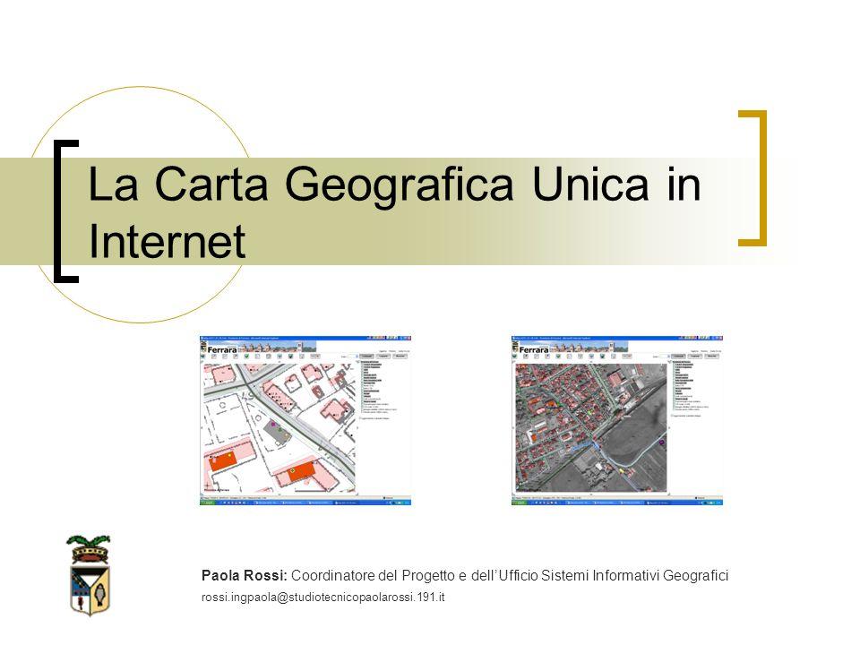 La Carta Geografica Unica in Internet Paola Rossi: Coordinatore del Progetto e dellUfficio Sistemi Informativi Geografici rossi.ingpaola@studiotecnicopaolarossi.191.it
