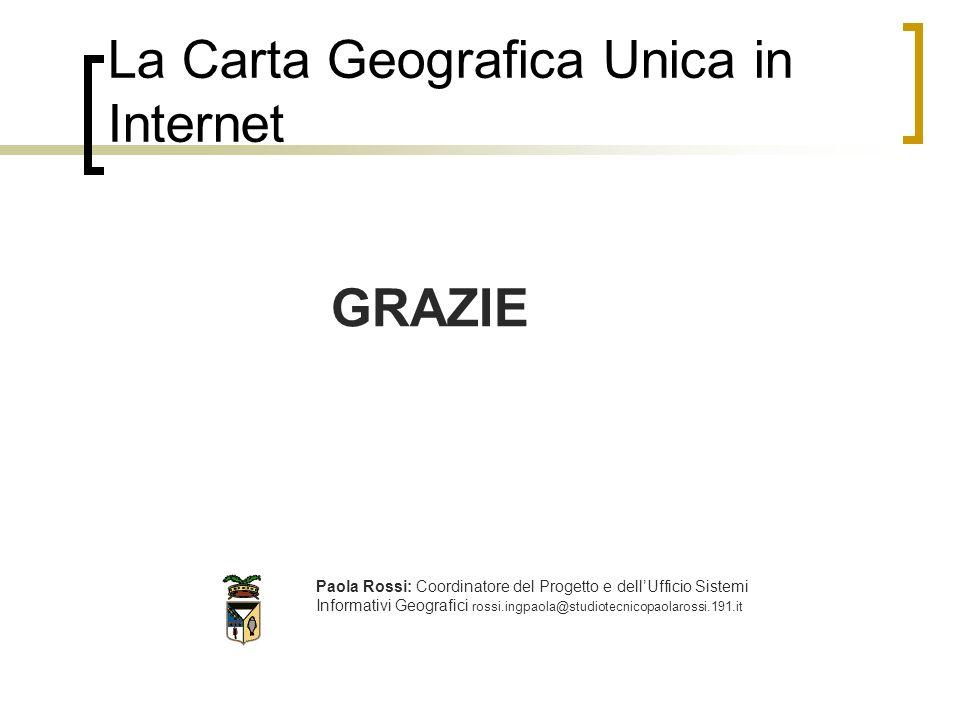 La Carta Geografica Unica in Internet Paola Rossi: Coordinatore del Progetto e dellUfficio Sistemi Informativi Geografici rossi.ingpaola@studiotecnicopaolarossi.191.it GRAZIE