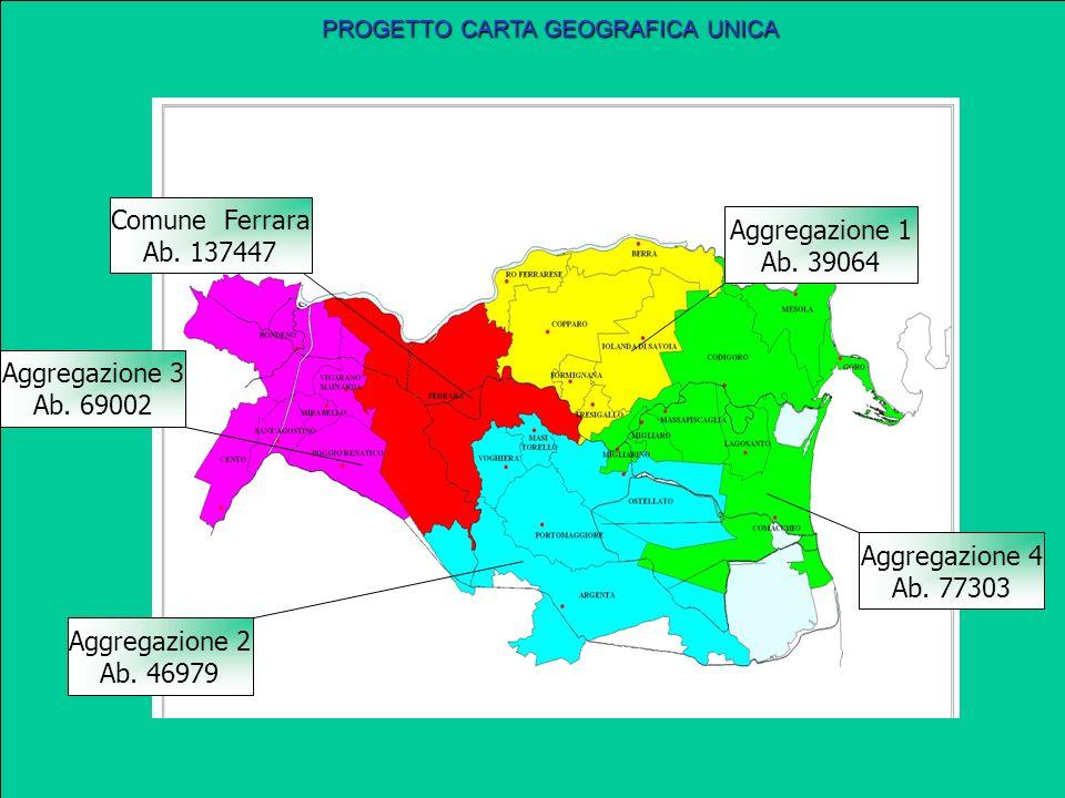 Aggregazione 3 Ab. 69002 Comune Ferrara Ab. 137447 Aggregazione 1 Ab. 39064 Aggregazione 2 Ab. 46979 Aggregazione 4 Ab. 77303 PROGETTO CARTA GEOGRAFIC