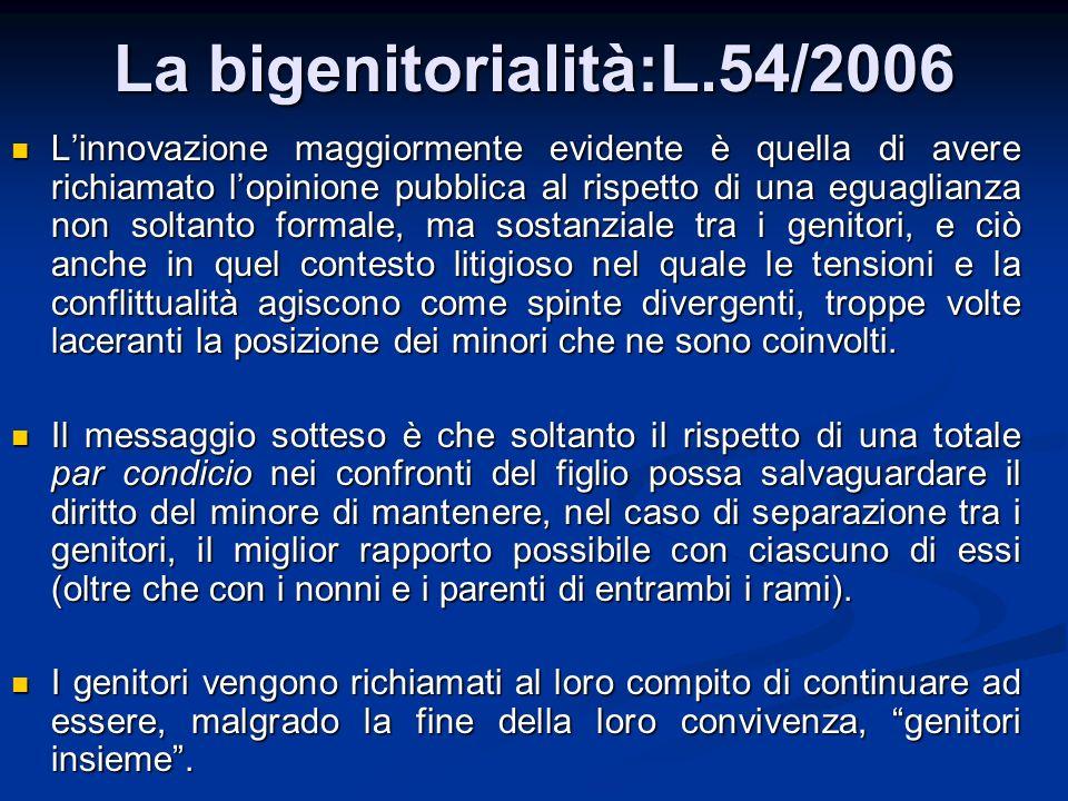 La bigenitorialità:L.54/2006 Linnovazione maggiormente evidente è quella di avere richiamato lopinione pubblica al rispetto di una eguaglianza non sol