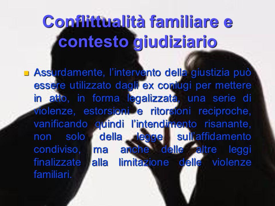 Conflittualità familiare e contesto giudiziario Assurdamente, Assurdamente, lintervento della giustizia può essere utilizzato dagli ex coniugi per met