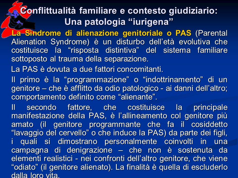 Conflittualità familiare e contesto giudiziario: Una patologia iurigena La Sindrome di alienazione genitoriale o PAS (Parental Alienation Syndrome) è