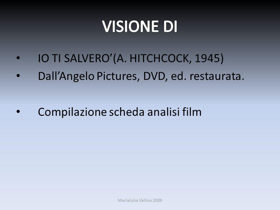 IO TI SALVERO(A. HITCHCOCK, 1945) DallAngelo Pictures, DVD, ed. restaurata. Compilazione scheda analisi film Marialuisa Vallino 2009