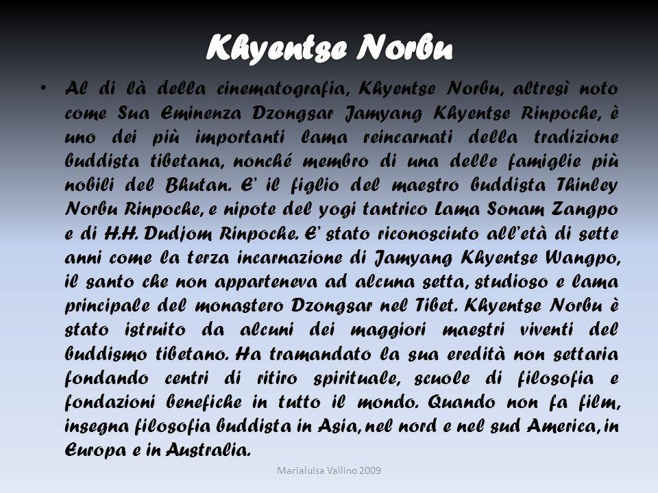 Al di là della cinematografia, Khyentse Norbu, altresì noto come Sua Eminenza Dzongsar Jamyang Khyentse Rinpoche, è uno dei più importanti lama reinca