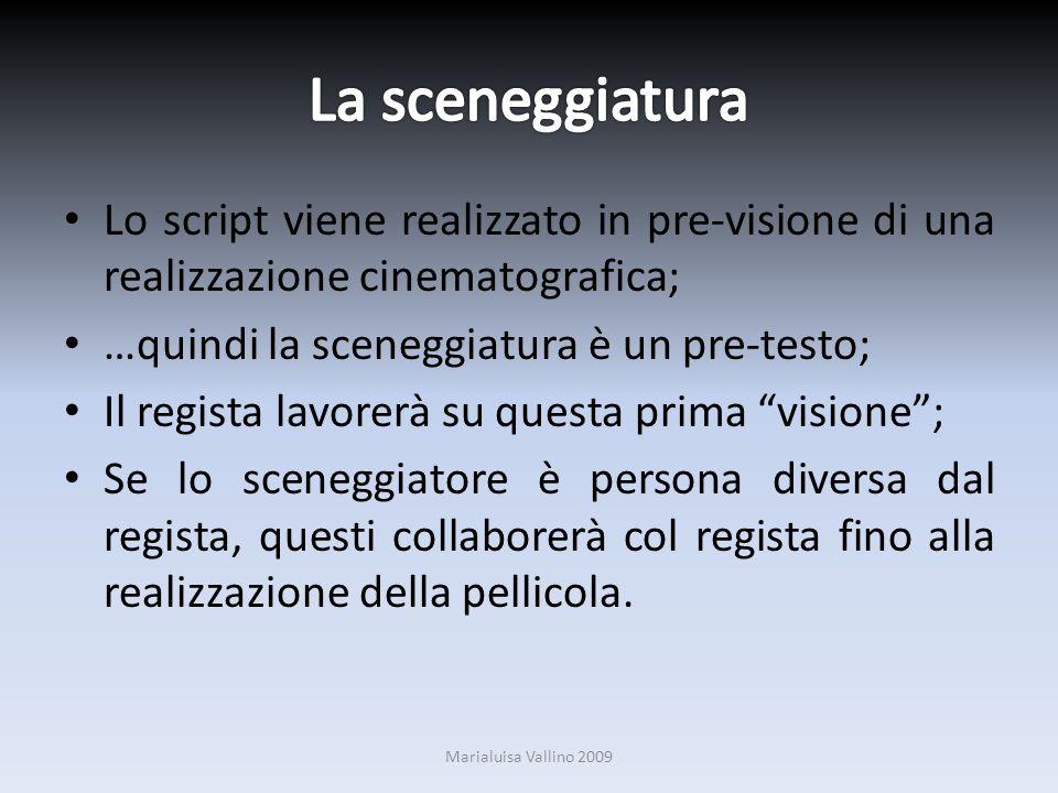 Lo script viene realizzato in pre-visione di una realizzazione cinematografica; …quindi la sceneggiatura è un pre-testo; Il regista lavorerà su questa