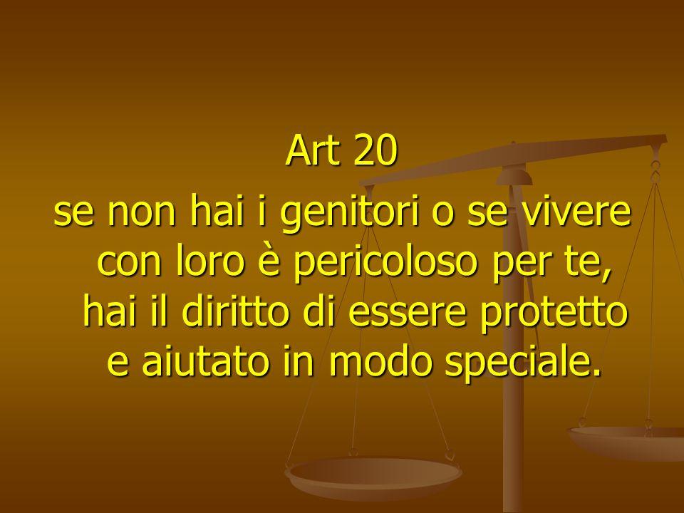 Art 20 se non hai i genitori o se vivere con loro è pericoloso per te, hai il diritto di essere protetto e aiutato in modo speciale.