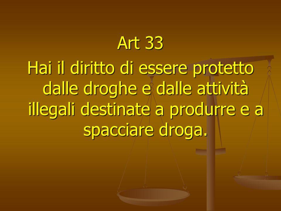 Art 33 Hai il diritto di essere protetto dalle droghe e dalle attività illegali destinate a produrre e a spacciare droga.