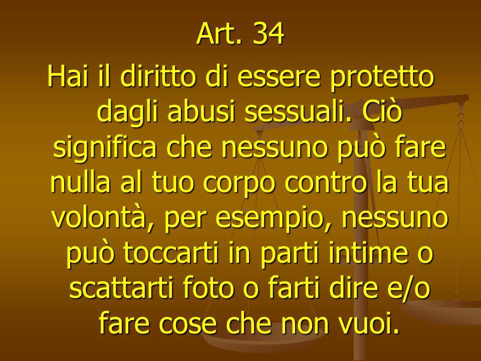 Art. 34 Hai il diritto di essere protetto dagli abusi sessuali.