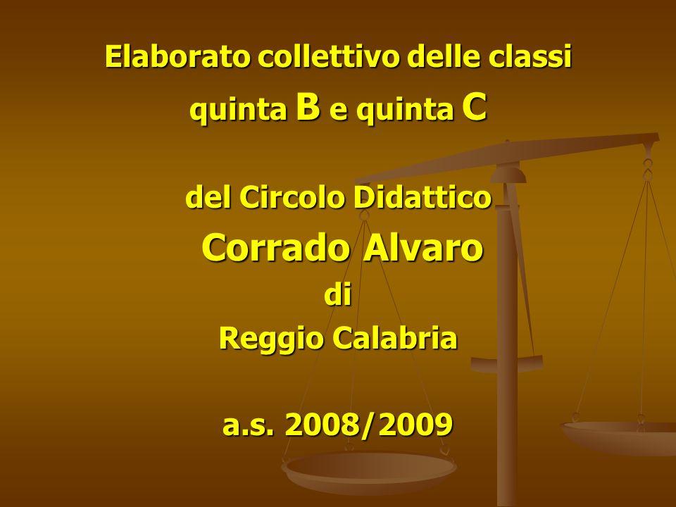 Elaborato collettivo delle classi quinta B e quinta C del Circolo Didattico Corrado Alvaro Corrado Alvarodi Reggio Calabria a.s.