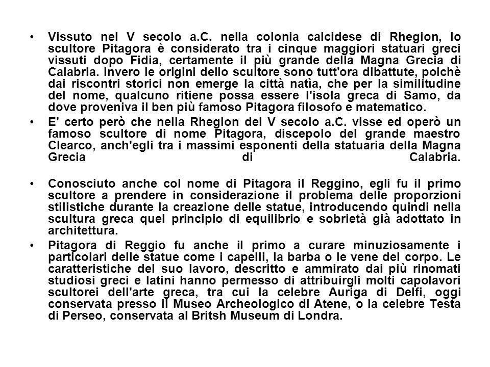 Vissuto nel V secolo a.C. nella colonia calcidese di Rhegion, lo scultore Pitagora è considerato tra i cinque maggiori statuari greci vissuti dopo Fid