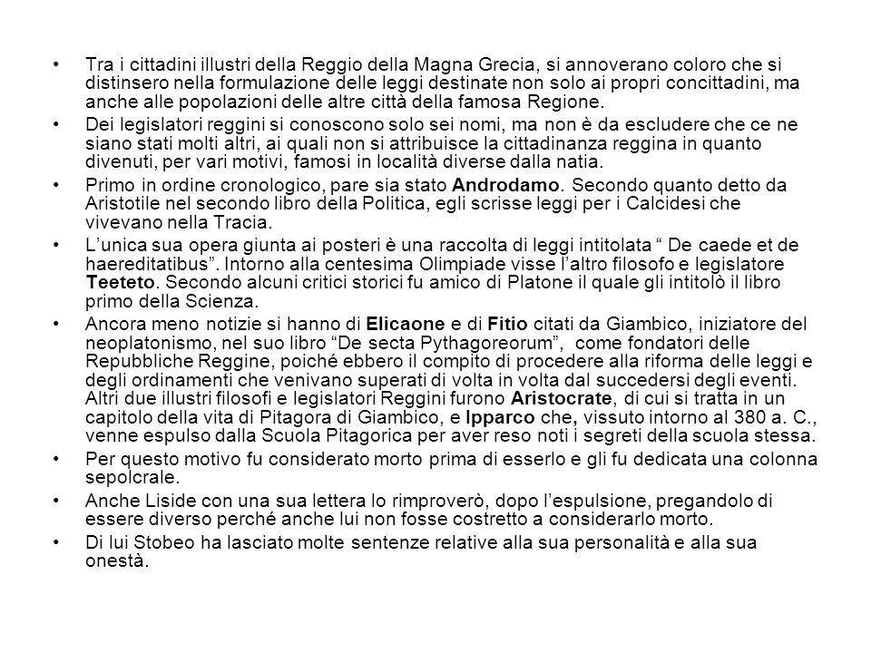 Tra i cittadini illustri della Reggio della Magna Grecia, si annoverano coloro che si distinsero nella formulazione delle leggi destinate non solo ai propri concittadini, ma anche alle popolazioni delle altre città della famosa Regione.