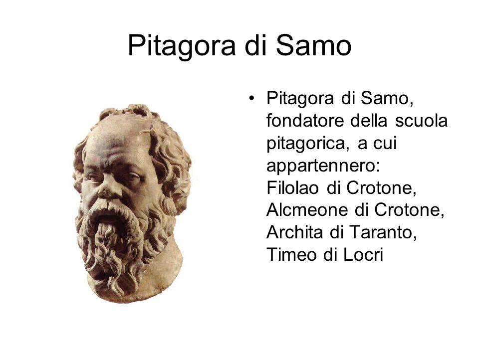 Pitagora di Samo Pitagora di Samo, fondatore della scuola pitagorica, a cui appartennero: Filolao di Crotone, Alcmeone di Crotone, Archita di Taranto,