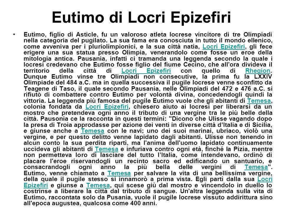 Eutimo di Locri Epizefiri Eutimo, figlio di Asticle, fu un valoroso atleta locrese vincitore di tre Olimpiadi nella categoria del pugilato. La sua fam