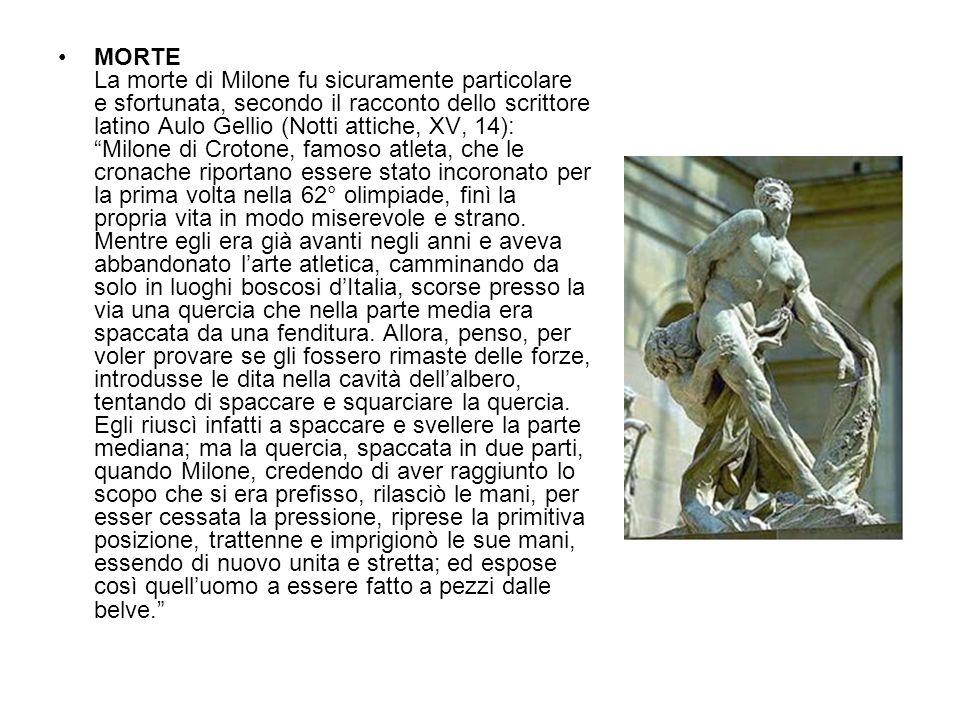 MORTE La morte di Milone fu sicuramente particolare e sfortunata, secondo il racconto dello scrittore latino Aulo Gellio (Notti attiche, XV, 14): Milo