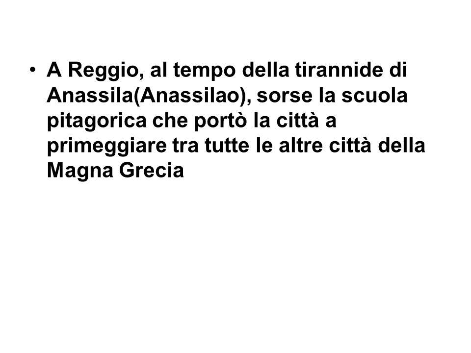 A Reggio, al tempo della tirannide di Anassila(Anassilao), sorse la scuola pitagorica che portò la città a primeggiare tra tutte le altre città della