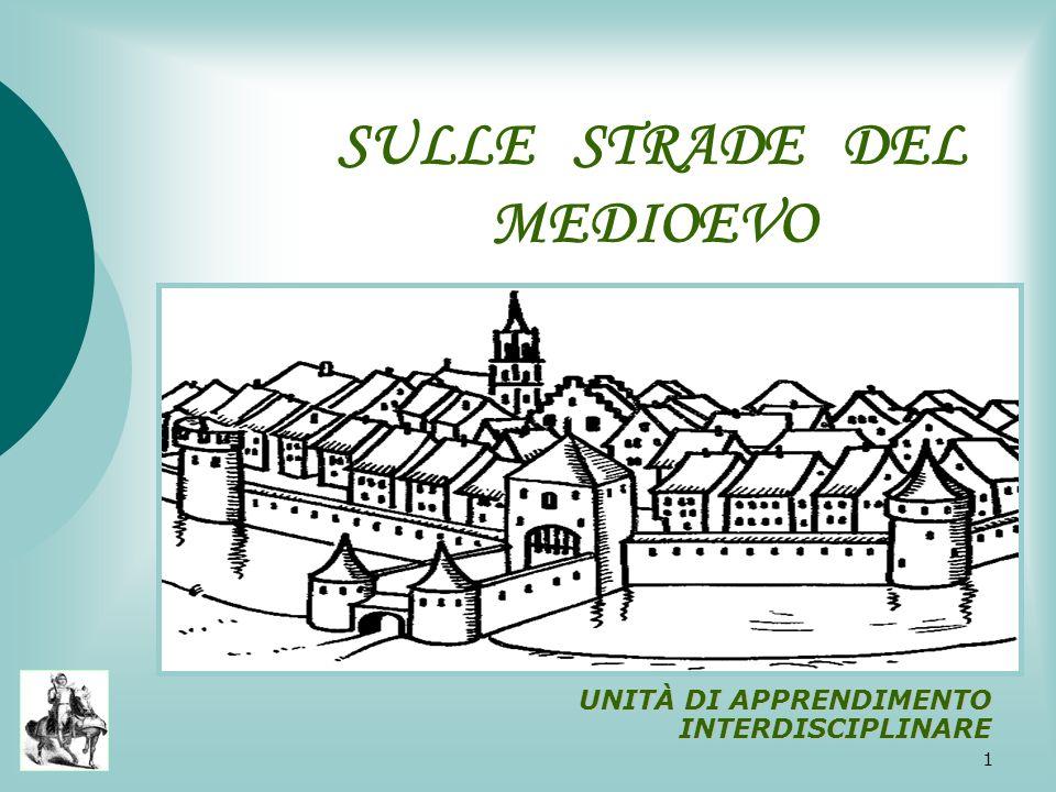 1 SULLE STRADE DEL MEDIOEVO UNITÀ DI APPRENDIMENTO INTERDISCIPLINARE