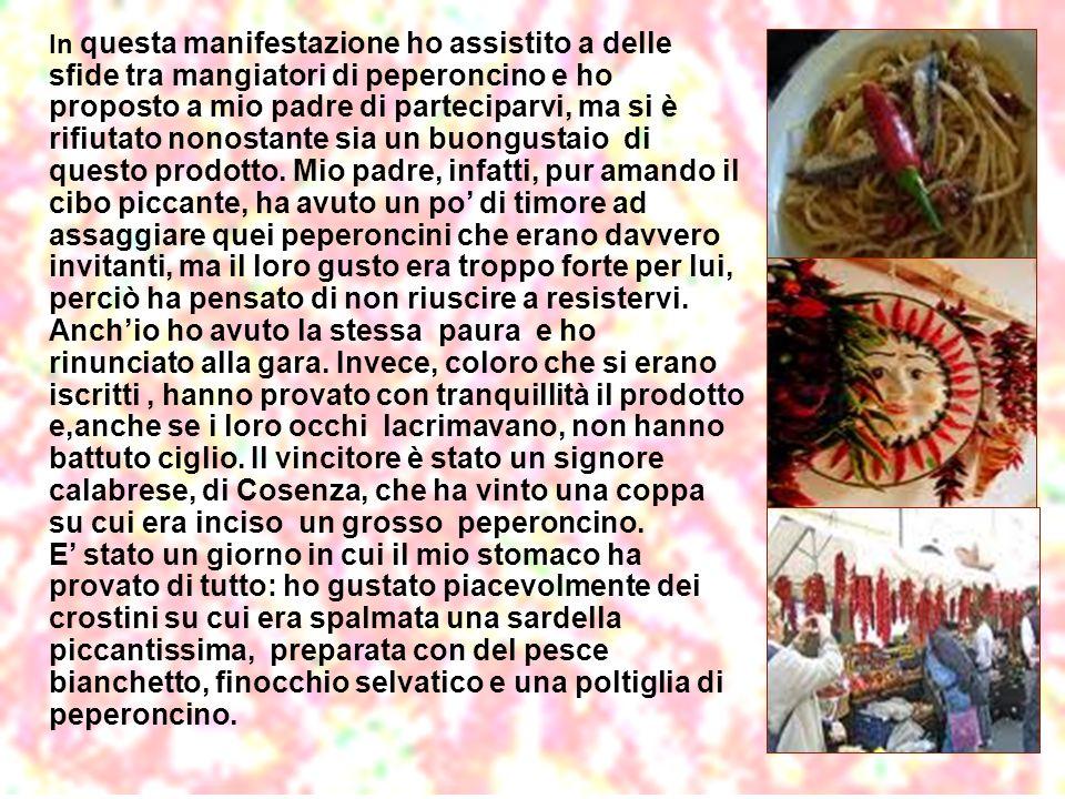 Ho scoperto che questa manifestazione ha uno scopo ben preciso: quello di diffondere la cultura del piccante in Italia e nel mondo e per questo è nata lAccademia Nazionale del Peperoncino che ha la sua sede a Diamante.