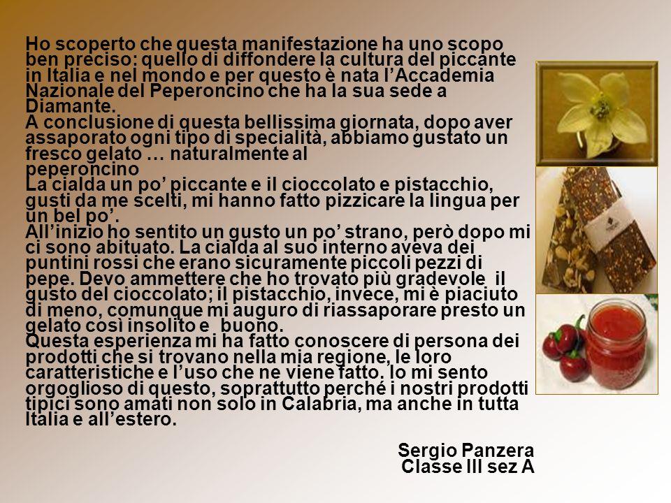 Ho scoperto che questa manifestazione ha uno scopo ben preciso: quello di diffondere la cultura del piccante in Italia e nel mondo e per questo è nata