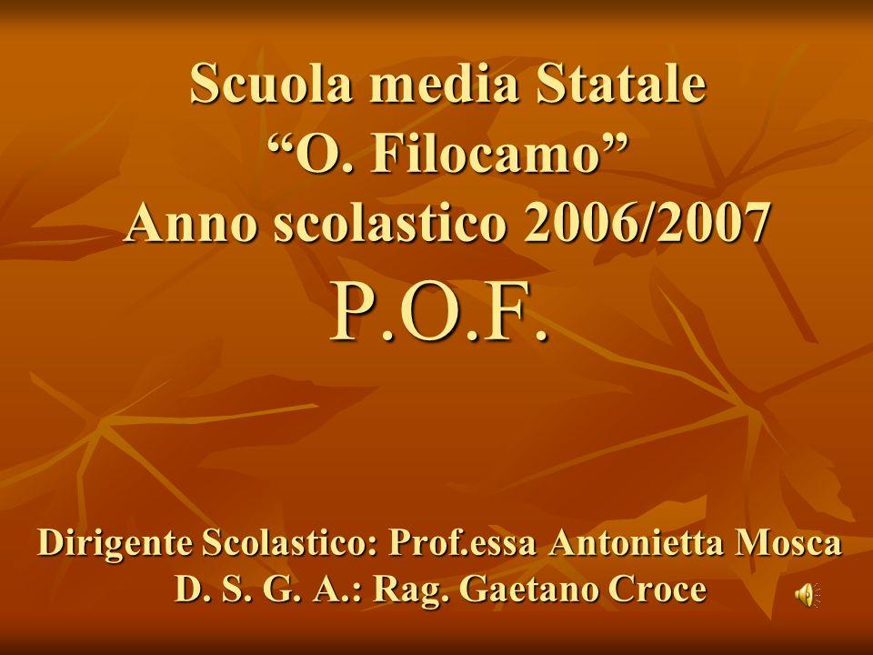 Scuola media Statale O. Filocamo Anno scolastico 2006/2007 P.O.F. Dirigente Scolastico: Prof.essa Antonietta Mosca D. S. G. A.: Rag. Gaetano Croce Scu