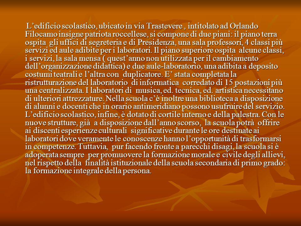 Ledificio scolastico, ubicato in via Trastevere, intitolato ad Orlando Filocamo insigne patriota roccellese, si compone di due piani: il piano terra o