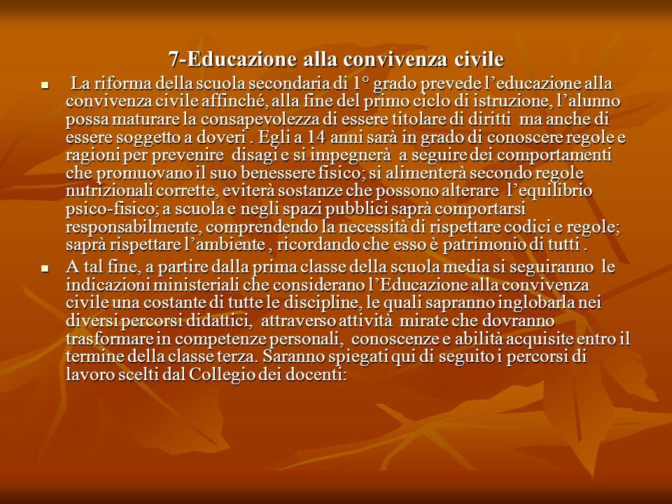 7-Educazione alla convivenza civile La riforma della scuola secondaria di 1° grado prevede leducazione alla convivenza civile affinché, alla fine del