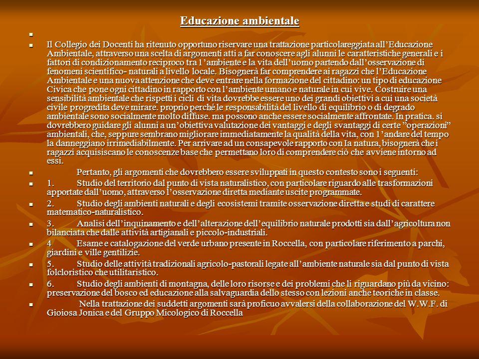 Educazione ambientale Il Collegio dei Docenti ha ritenuto opportuno riservare una trattazione particolareggiata allEducazione Ambientale, attraverso u