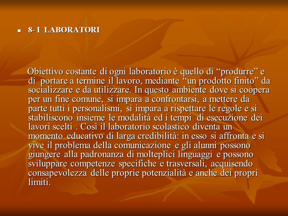 8- I LABORATORI 8- I LABORATORI Obiettivo costante di ogni laboratorio è quello di produrre e di portare a termine il lavoro, mediante un prodotto fin