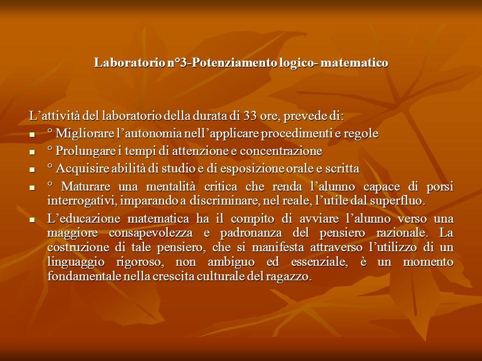 Laboratorio n°3-Potenziamento logico- matematico Lattività del laboratorio della durata di 33 ore, prevede di: ° Migliorare lautonomia nellapplicare p