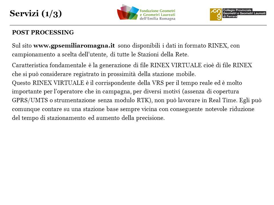 Servizi (1/3) POST PROCESSING Sul sito www.gpsemiliaromagna.it sono disponibili i dati in formato RINEX, con campionamento a scelta dellutente, di tut