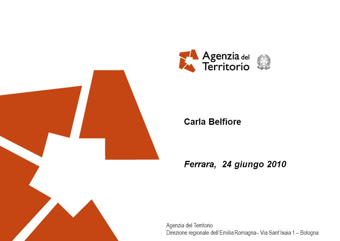 Agenzia del Territorio Direzione regionale dellEmilia Romagna– Via SantIsaia 1 – Bologna Carla Belfiore Ferrara, 24 giungo 2010